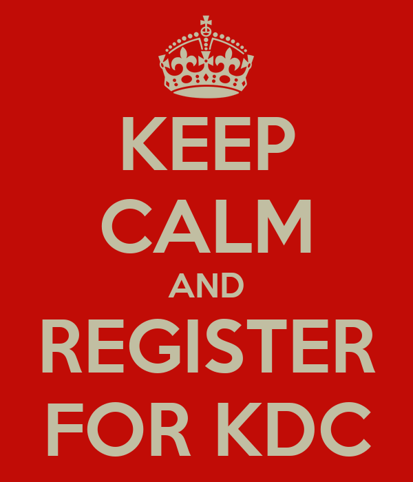 KEEP CALM AND REGISTER FOR KDC