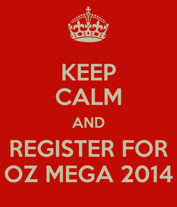 KEEP CALM AND REGISTER FOR OZ MEGA 2014