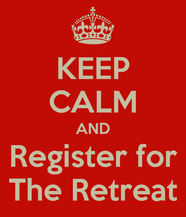 KEEP CALM AND Register for The Retreat