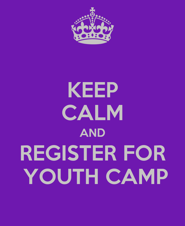 KEEP CALM AND REGISTER FOR  YOUTH CAMP