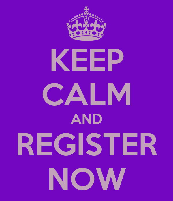 KEEP CALM AND REGISTER NOW