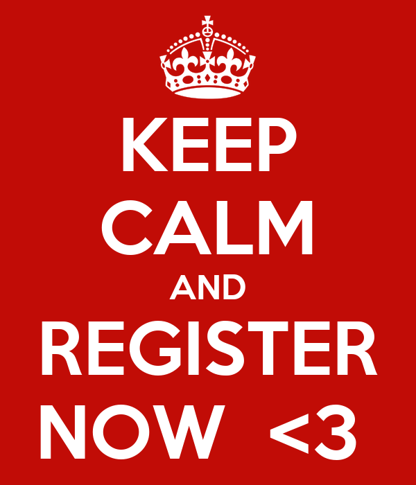 KEEP CALM AND REGISTER NOW  <3