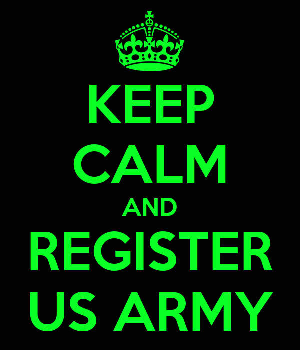 KEEP CALM AND REGISTER US ARMY