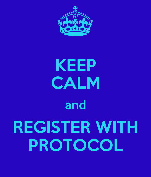 KEEP CALM and REGISTER WITH PROTOCOL