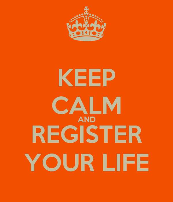 KEEP CALM AND REGISTER YOUR LIFE