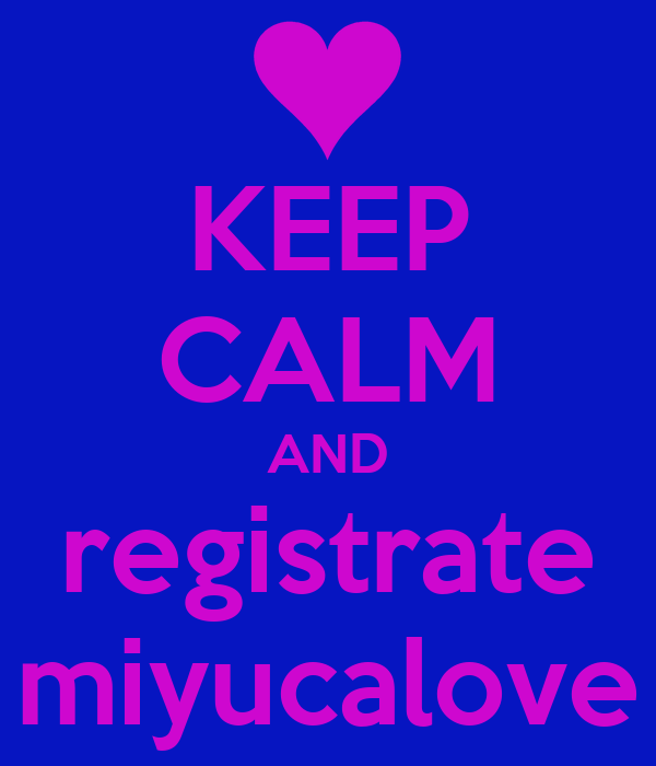 KEEP CALM AND registrate miyucalove