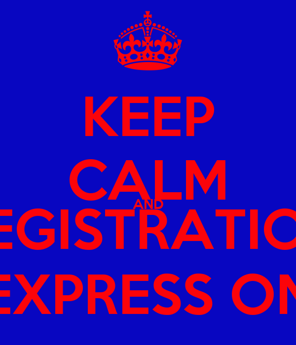 KEEP CALM AND REGISTRATION EXPRESS ON