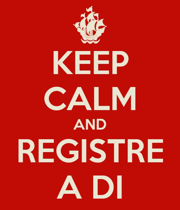 KEEP CALM AND REGISTRE A DI