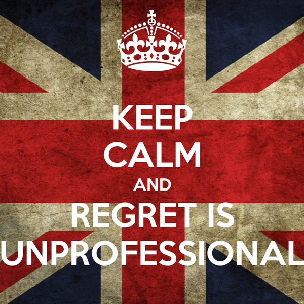 KEEP CALM AND REGRET IS UNPROFESSIONAL