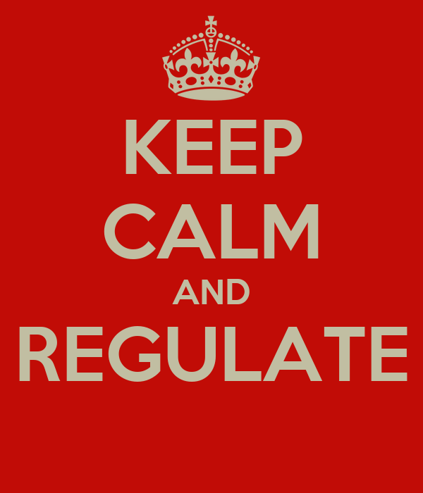 KEEP CALM AND REGULATE