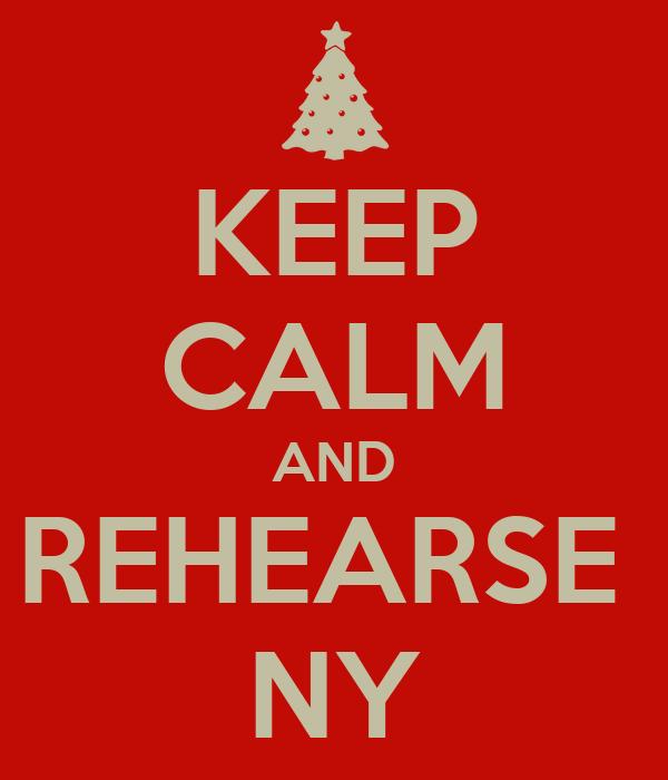 KEEP CALM AND REHEARSE  NY