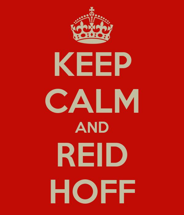 KEEP CALM AND REID HOFF