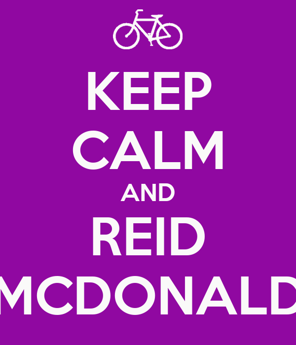 KEEP CALM AND REID MCDONALD