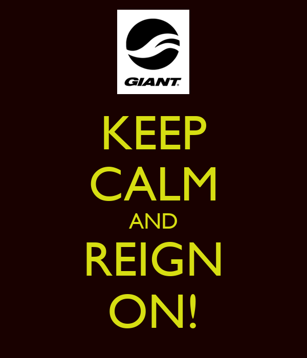 KEEP CALM AND REIGN ON!