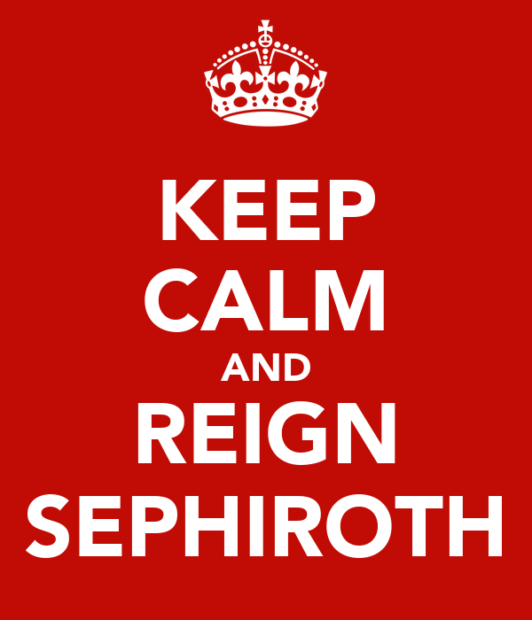 KEEP CALM AND REIGN SEPHIROTH