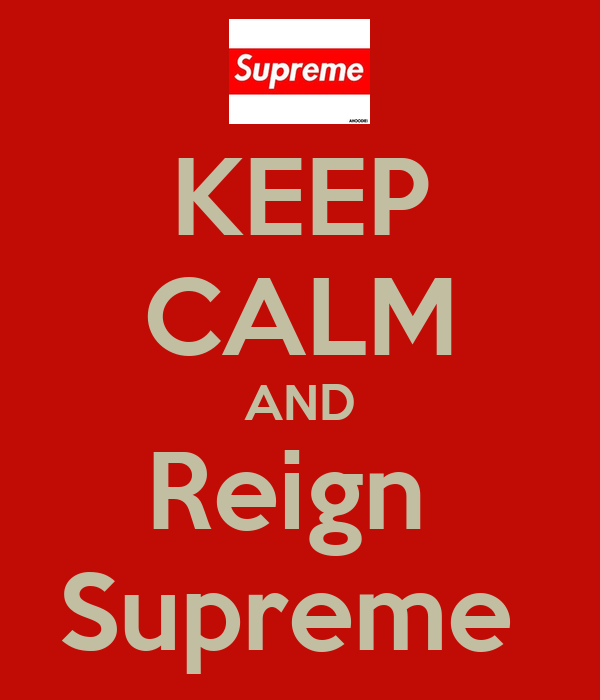 KEEP CALM AND Reign  Supreme