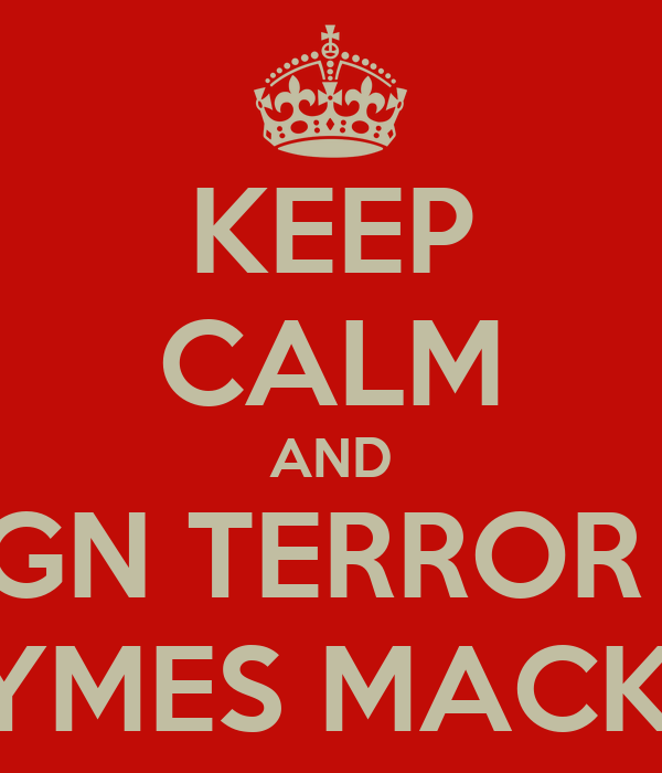 KEEP CALM AND REIGN TERROR ON JAYMES MACKAY