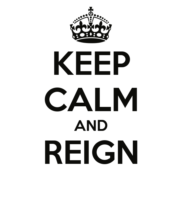 KEEP CALM AND REIGN