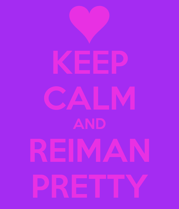 KEEP CALM AND REIMAN PRETTY