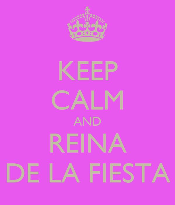 KEEP CALM AND REINA DE LA FIESTA