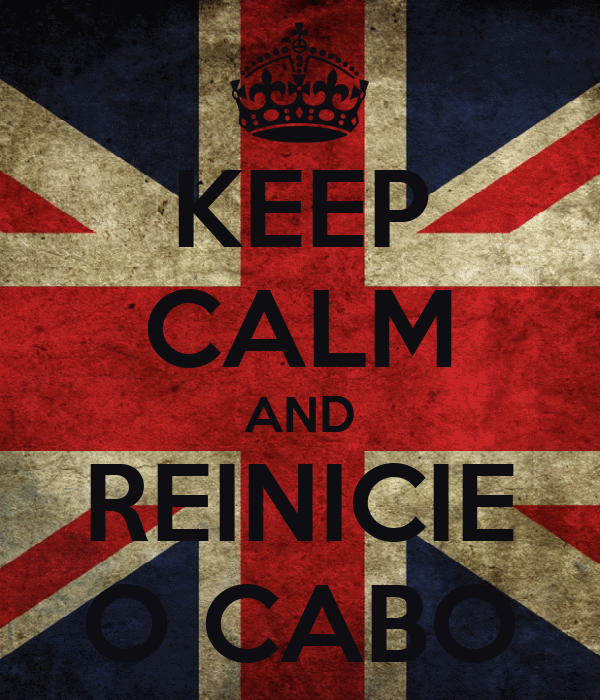 KEEP CALM AND REINICIE O CABO