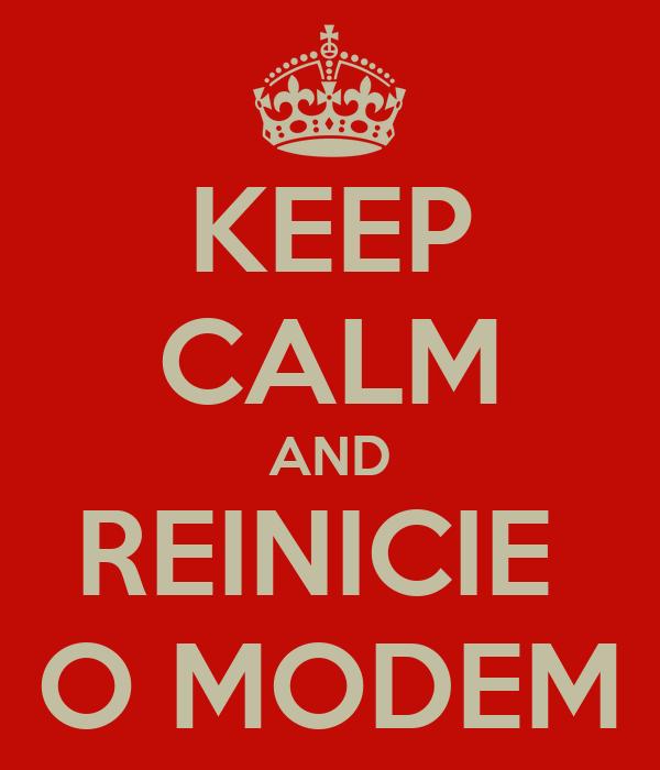 KEEP CALM AND REINICIE  O MODEM