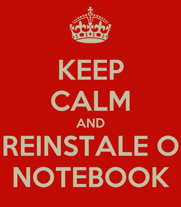 KEEP CALM AND REINSTALE O NOTEBOOK