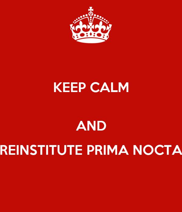 KEEP CALM  AND REINSTITUTE PRIMA NOCTA