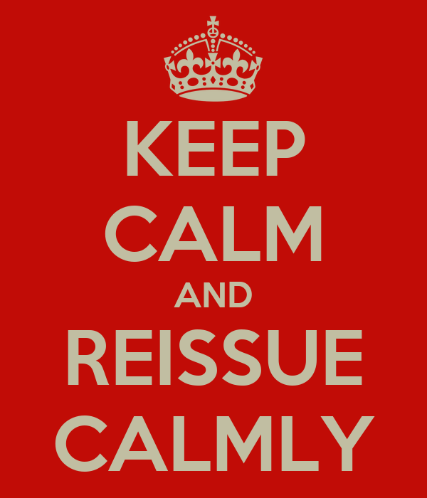 KEEP CALM AND REISSUE CALMLY