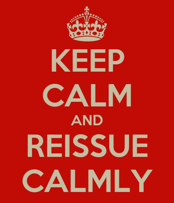 KEEP CALM AND REISSUE CALMLY