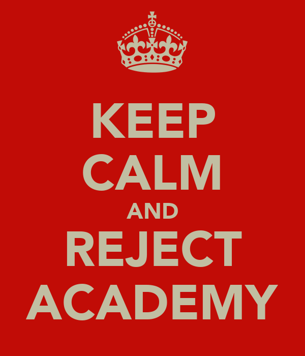 KEEP CALM AND REJECT ACADEMY