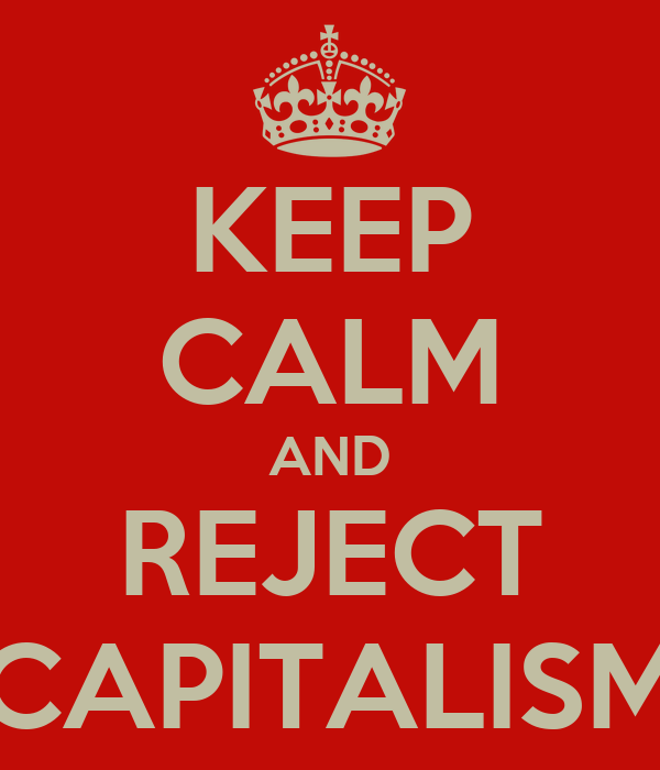 KEEP CALM AND REJECT CAPITALISM