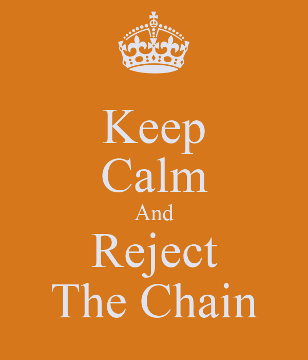 Keep Calm And Reject The Chain