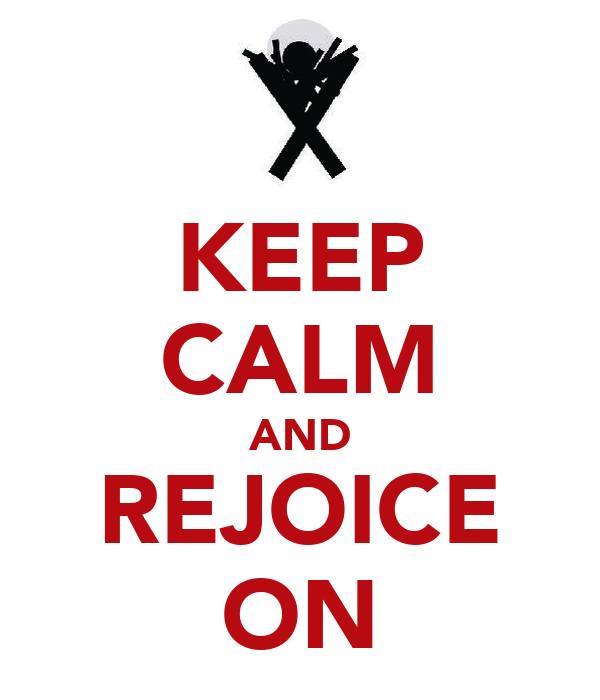 KEEP CALM AND REJOICE ON
