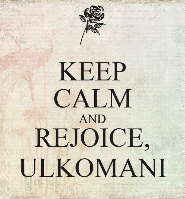 KEEP CALM AND REJOICE, ULKOMANI