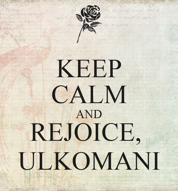 KEEP CALM AND REJOICE,  ULKOMANI