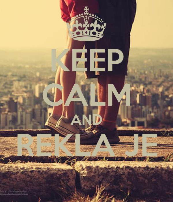 KEEP CALM AND REKLA JE