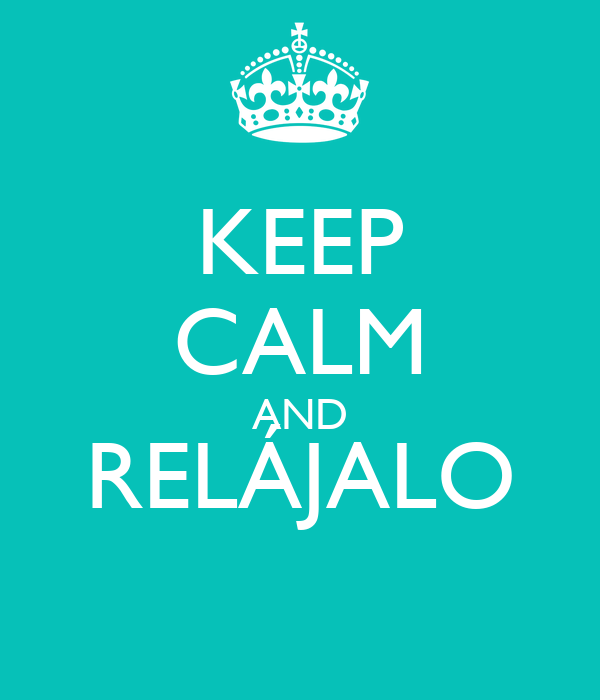 KEEP CALM AND RELÁJALO