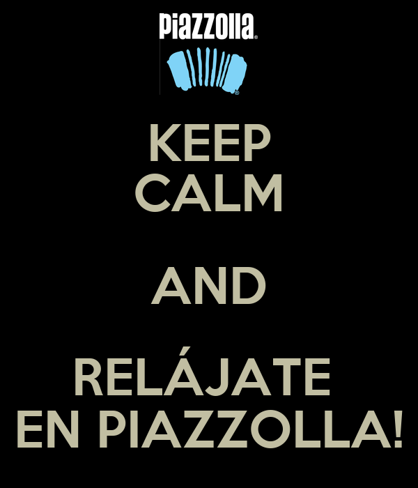 KEEP CALM AND RELÁJATE  EN PIAZZOLLA!