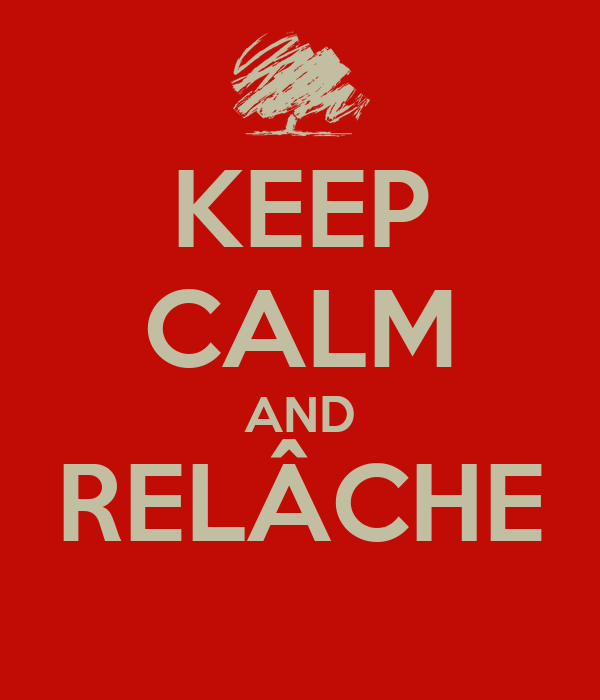 KEEP CALM AND RELÂCHE