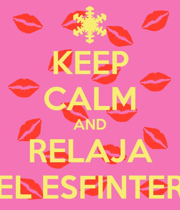 KEEP CALM AND RELAJA EL ESFINTER