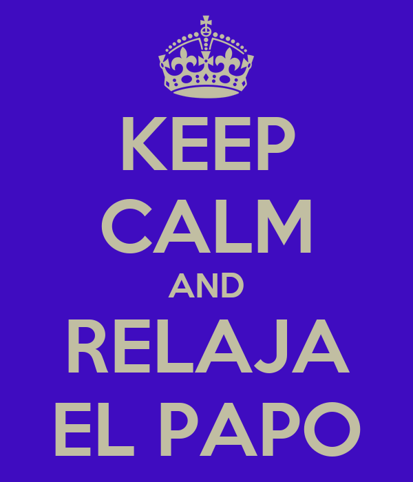 KEEP CALM AND RELAJA EL PAPO