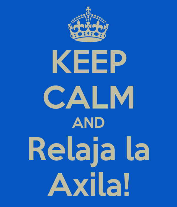KEEP CALM AND Relaja la Axila!