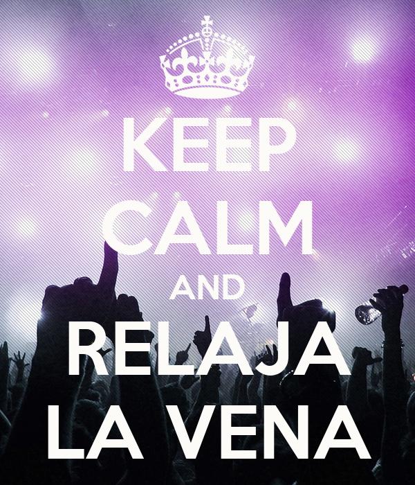 KEEP CALM AND RELAJA LA VENA