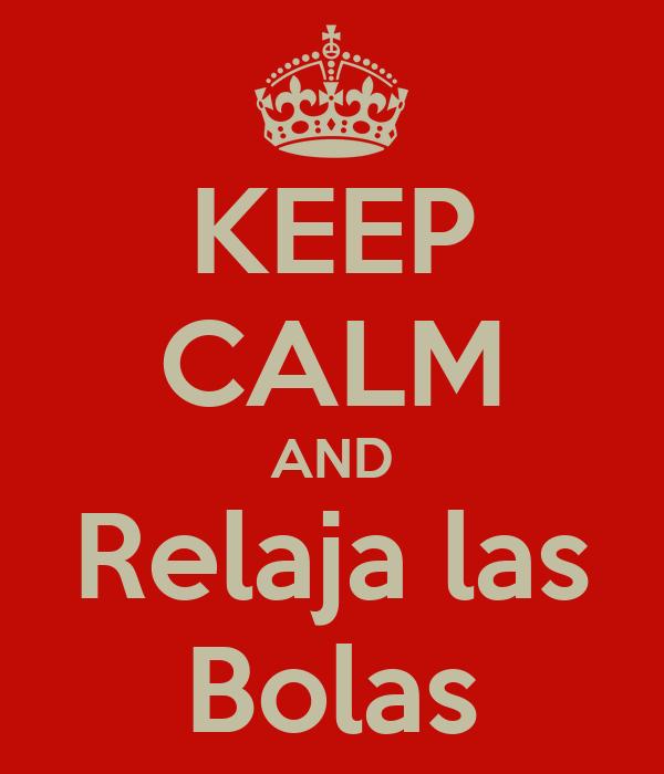 KEEP CALM AND Relaja las Bolas