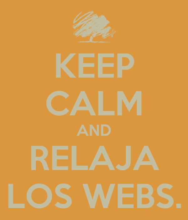 KEEP CALM AND RELAJA LOS WEBS.