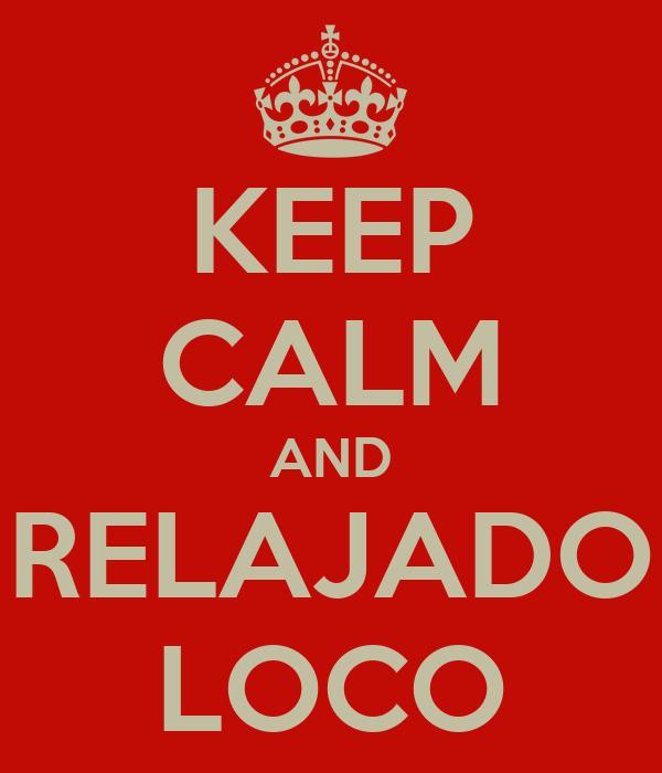 KEEP CALM AND RELAJADO LOCO