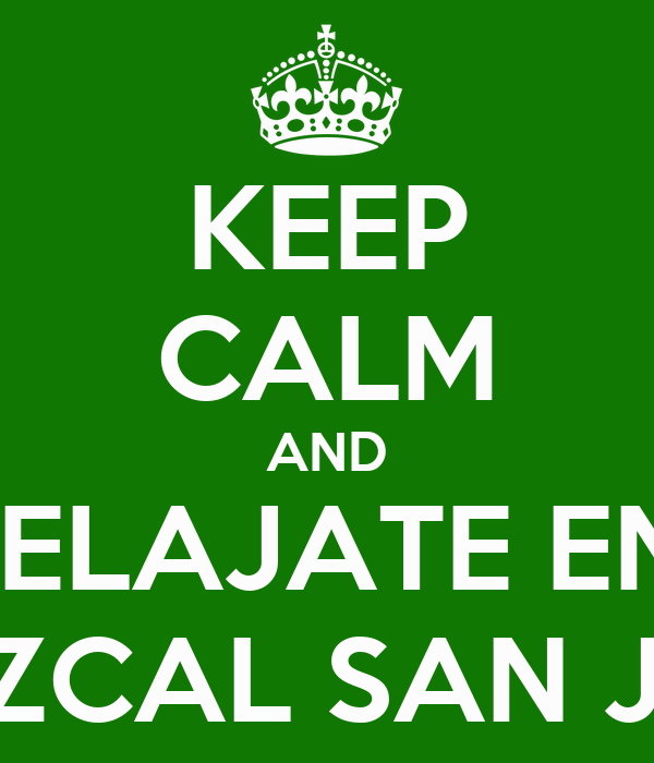 KEEP CALM AND RELAJATE EN  TEMAZCAL SAN JAVIER