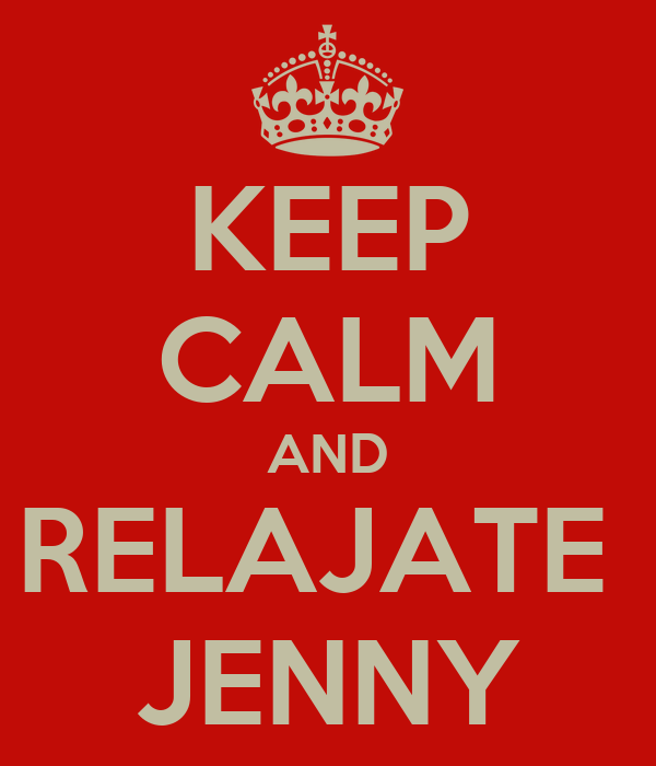 KEEP CALM AND RELAJATE  JENNY