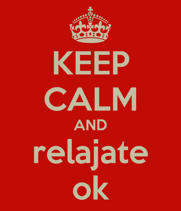 KEEP CALM AND relajate ok
